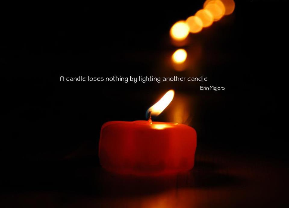 A candle loses nothing by lighting another candle- Erin Majors